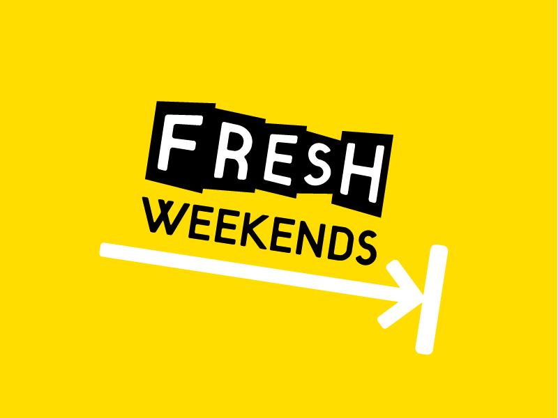 FRESH Weekends